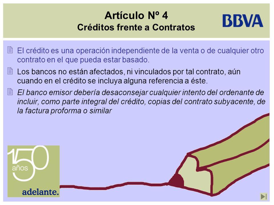 Artículo Nº 5 Documentos frente a Mercancías, Servicios o Prestaciones Los bancos tratan con documentos y no con mercancías, servicios o prestaciones con las que los documentos puedan estar relacionados.