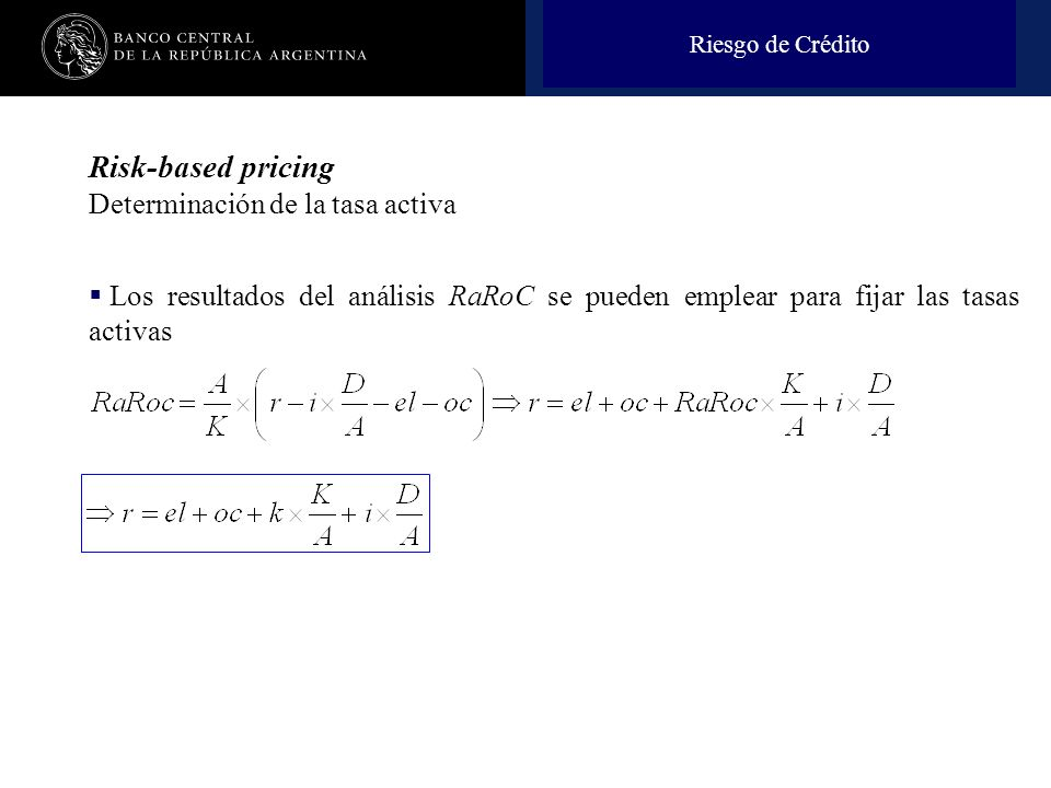 Nombre de la presentación en cuerpo 17 Risk-based pricing Determinación de la tasa activa Los resultados del análisis RaRoC se pueden emplear para fijar las tasas activas Riesgo de Crédito