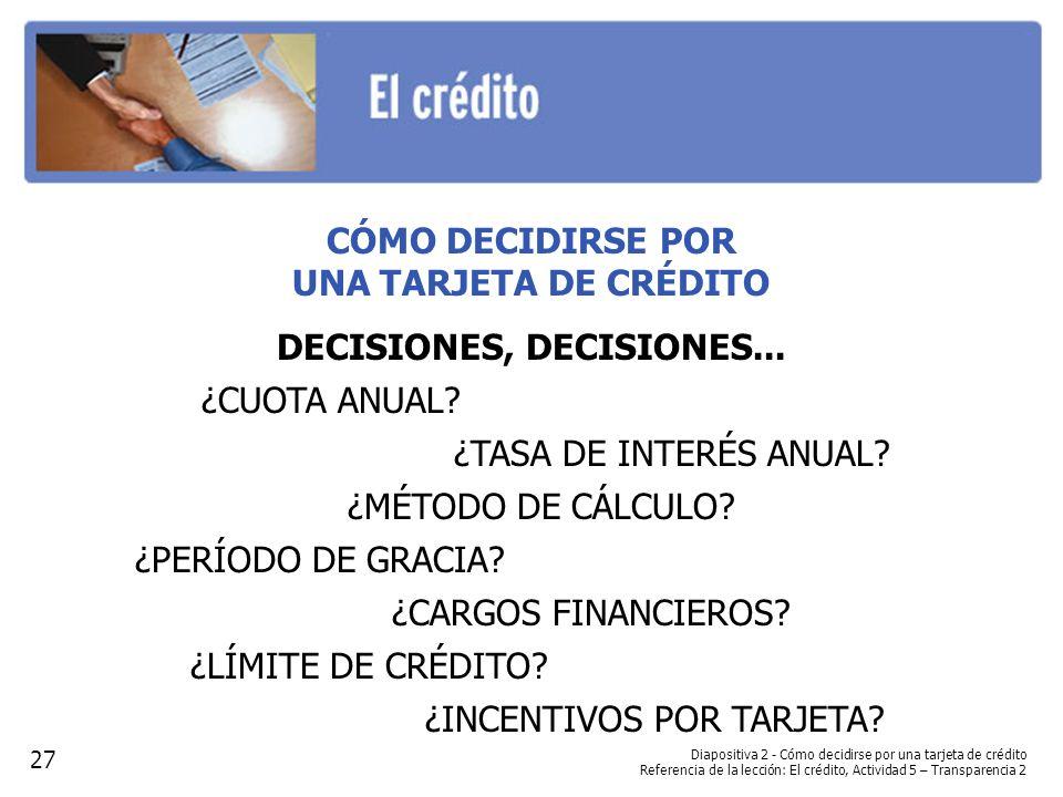 Diapositiva 2 - Cómo decidirse por una tarjeta de crédito Referencia de la lección: El crédito, Actividad 5 – Transparencia 2 CÓMO DECIDIRSE POR UNA TARJETA DE CRÉDITO DECISIONES, DECISIONES...