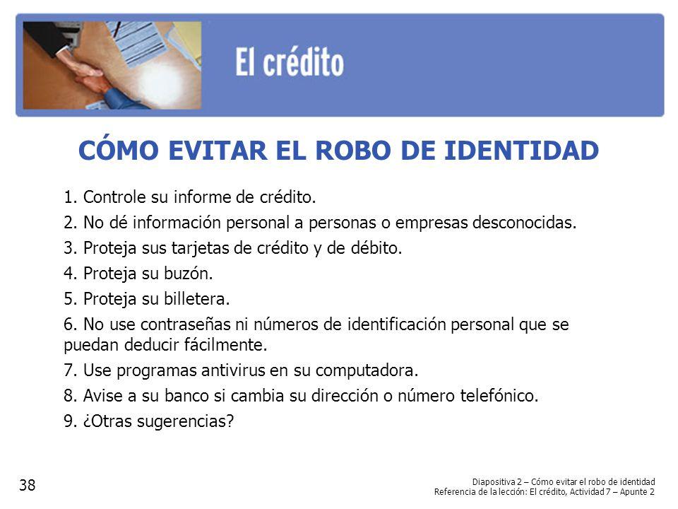 CÓMO EVITAR EL ROBO DE IDENTIDAD 1. Controle su informe de crédito. 2. No dé información personal a personas o empresas desconocidas. 3. Proteja sus t