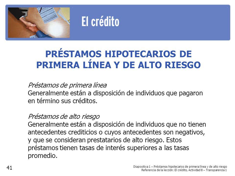 PRÉSTAMOS HIPOTECARIOS DE PRIMERA LÍNEA Y DE ALTO RIESGO Préstamos de primera línea Generalmente están a disposición de individuos que pagaron en térm