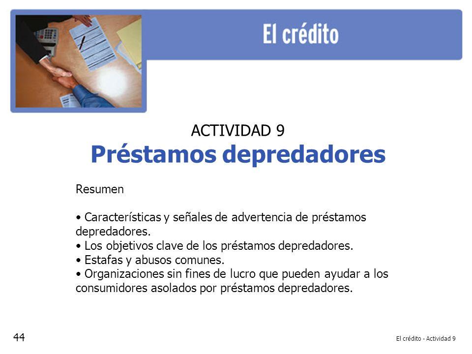 El crédito - Actividad 9 ACTIVIDAD 9 Préstamos depredadores Resumen Características y señales de advertencia de préstamos depredadores. Los objetivos