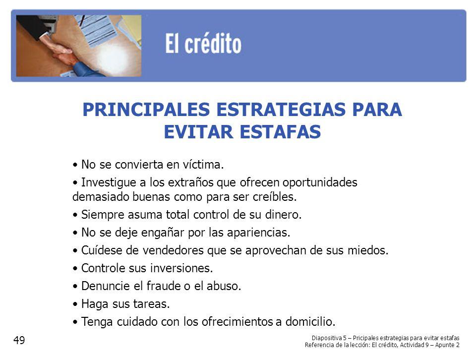 PRINCIPALES ESTRATEGIAS PARA EVITAR ESTAFAS No se convierta en víctima. Investigue a los extraños que ofrecen oportunidades demasiado buenas como para