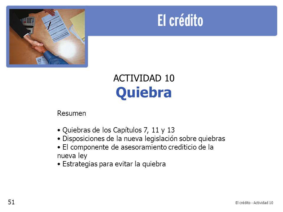 El crédito - Actividad 10 ACTIVIDAD 10 Quiebra Resumen Quiebras de los Capítulos 7, 11 y 13 Disposiciones de la nueva legislación sobre quiebras El co