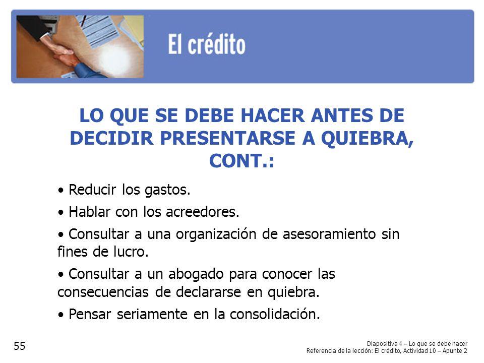 LO QUE SE DEBE HACER ANTES DE DECIDIR PRESENTARSE A QUIEBRA, CONT.: Reducir los gastos. Hablar con los acreedores. Consultar a una organización de ase