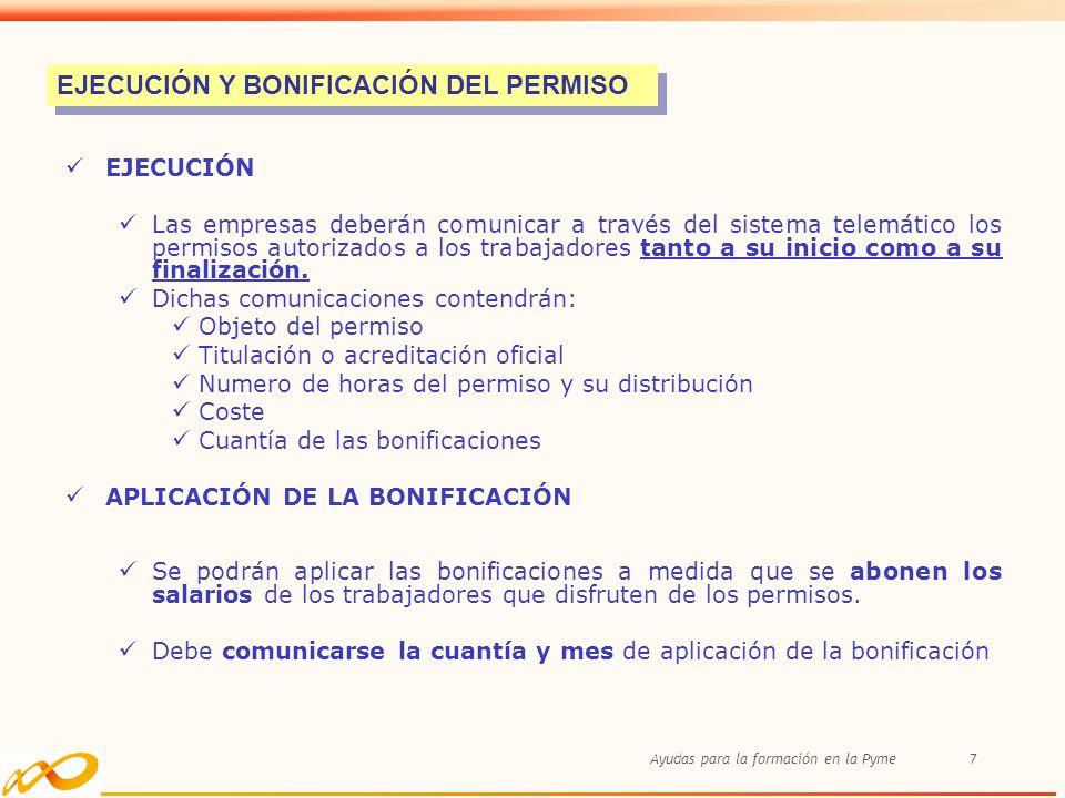 Ayudas para la formación en la Pyme7 EJECUCIÓN Las empresas deberán comunicar a través del sistema telemático los permisos autorizados a los trabajado