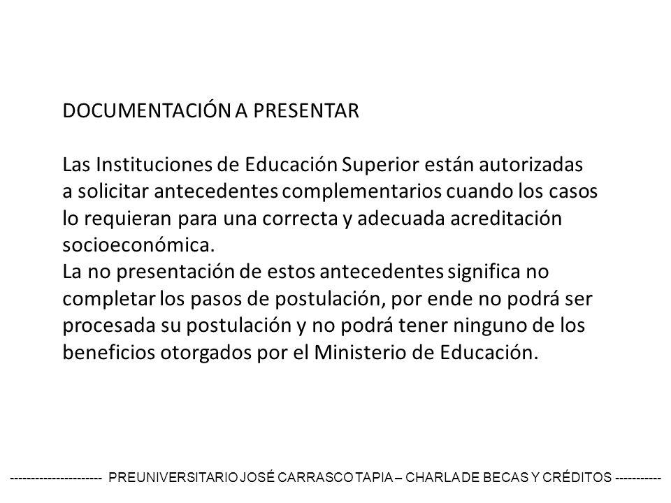 DOCUMENTACIÓN A PRESENTAR Las Instituciones de Educación Superior están autorizadas a solicitar antecedentes complementarios cuando los casos lo requieran para una correcta y adecuada acreditación socioeconómica.
