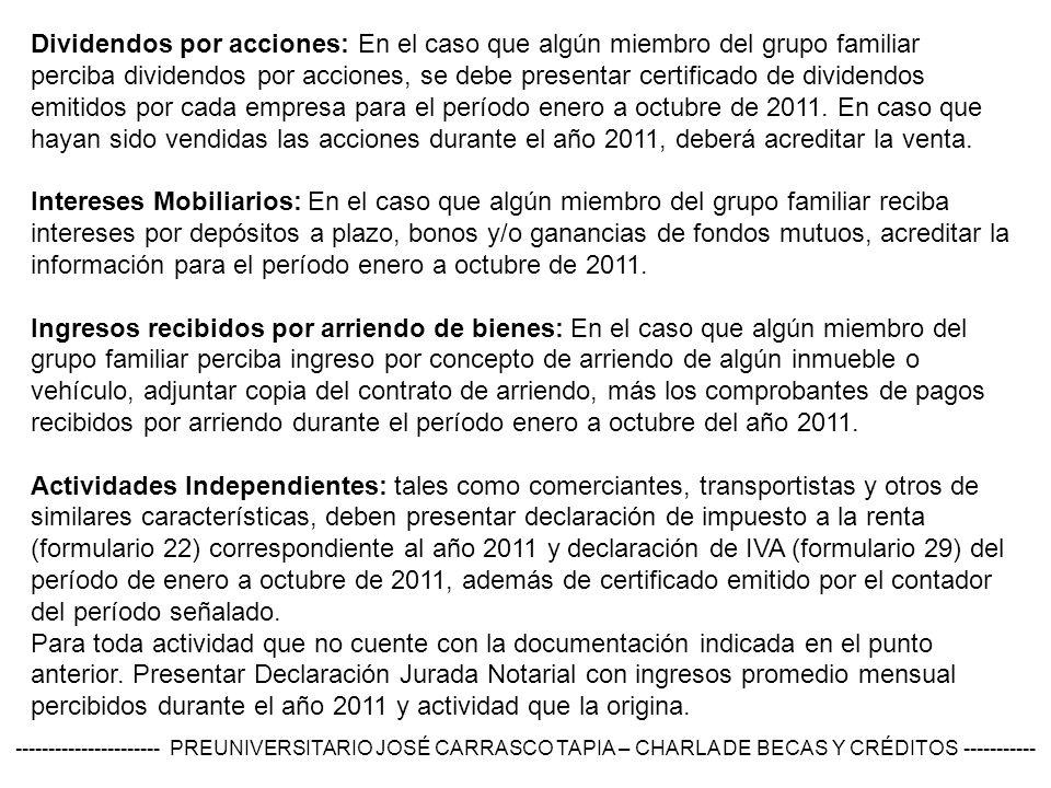 Dividendos por acciones: En el caso que algún miembro del grupo familiar perciba dividendos por acciones, se debe presentar certificado de dividendos emitidos por cada empresa para el período enero a octubre de 2011.
