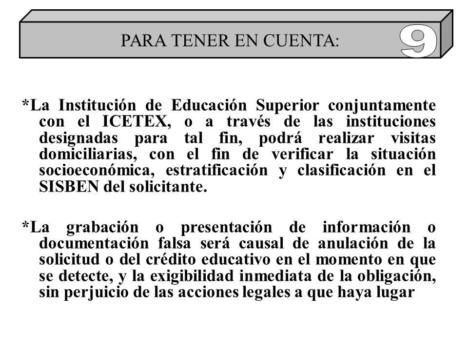 *La Institución de Educación Superior conjuntamente con el ICETEX, o a través de las instituciones designadas para tal fin, podrá realizar visitas domiciliarias, con el fin de verificar la situación socioeconómica, estratificación y clasificación en el SISBEN del solicitante.