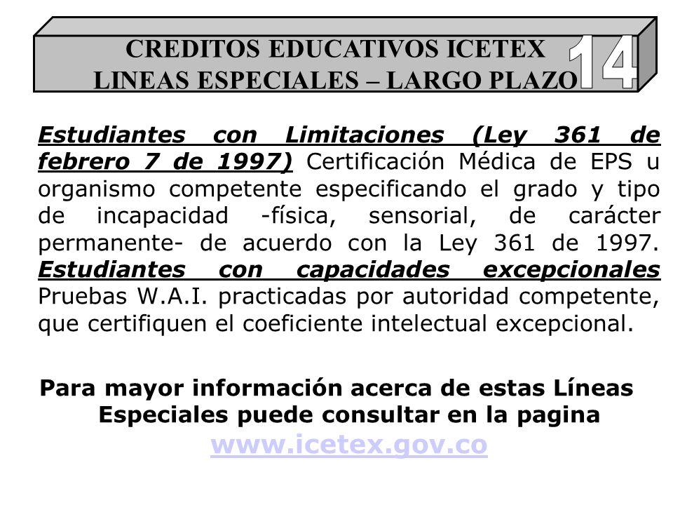 Estudiantes con Limitaciones (Ley 361 de febrero 7 de 1997) Certificación Médica de EPS u organismo competente especificando el grado y tipo de incapacidad -física, sensorial, de carácter permanente- de acuerdo con la Ley 361 de 1997.