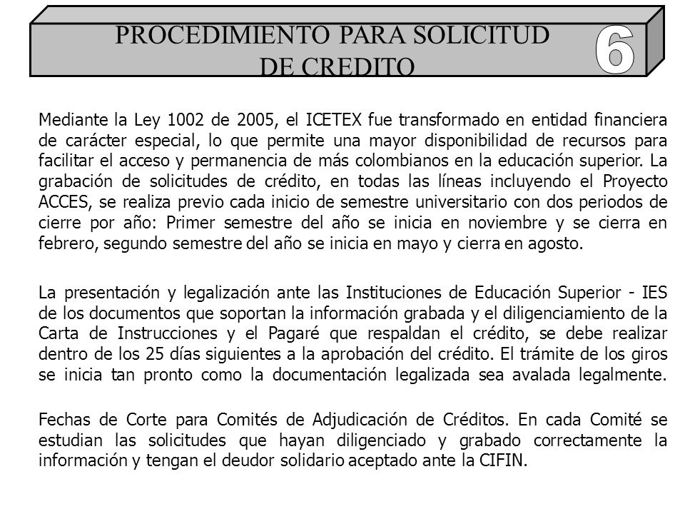 Mediante la Ley 1002 de 2005, el ICETEX fue transformado en entidad financiera de carácter especial, lo que permite una mayor disponibilidad de recursos para facilitar el acceso y permanencia de más colombianos en la educación superior.