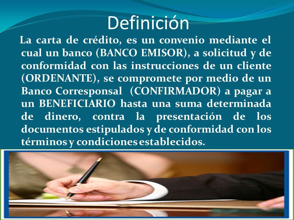 Definición La carta de crédito, es un convenio mediante el cual un banco (BANCO EMISOR), a solicitud y de conformidad con las instrucciones de un clie