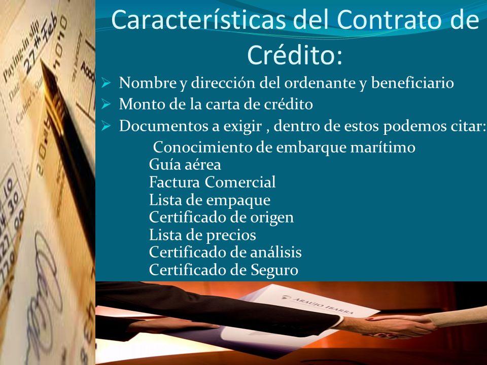 Características del Contrato de Crédito: Nombre y dirección del ordenante y beneficiario Monto de la carta de crédito Documentos a exigir, dentro de e