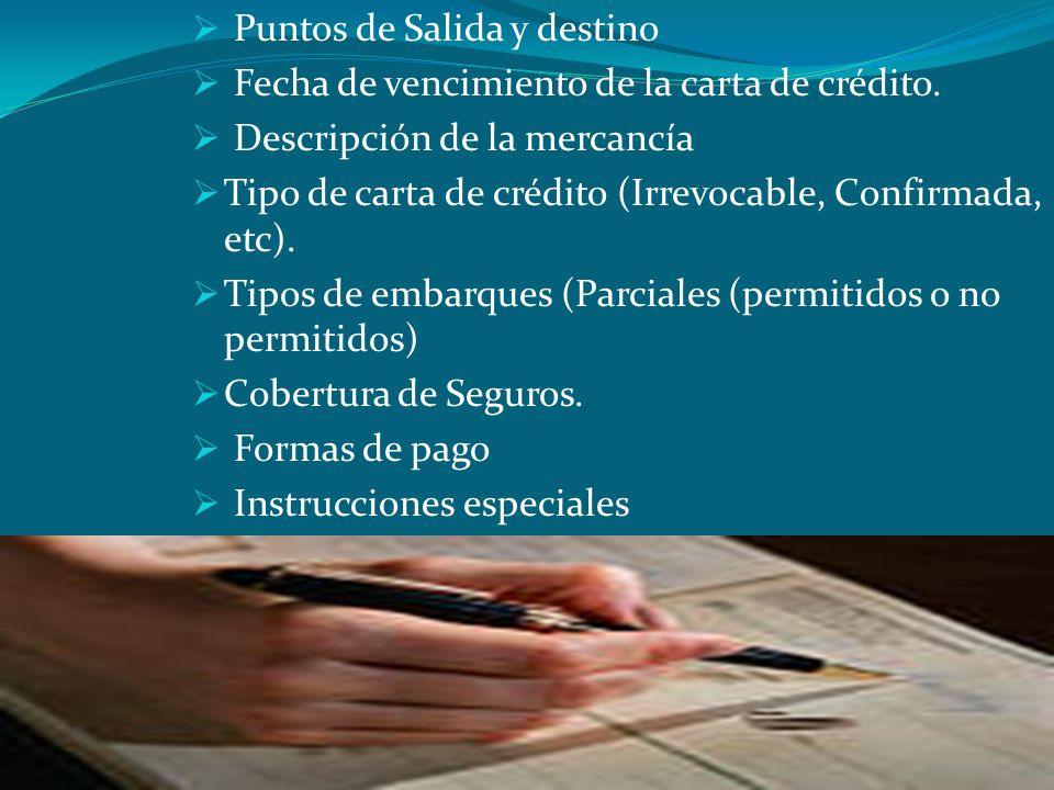 Puntos de Salida y destino Fecha de vencimiento de la carta de crédito. Descripción de la mercancía Tipo de carta de crédito (Irrevocable, Confirmada,
