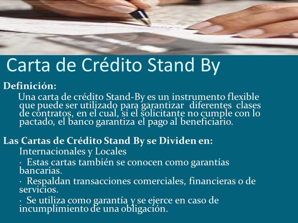 Carta de Crédito Stand By Definición: Una carta de crédito Stand-By es un instrumento flexible que puede ser utilizado para garantizar diferentes clas