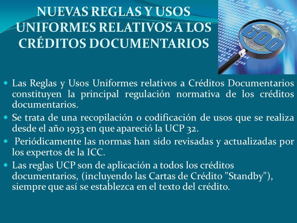 NUEVAS REGLAS Y USOS UNIFORMES RELATIVOS A LOS CRÉDITOS DOCUMENTARIOS Las Reglas y Usos Uniformes relativos a Créditos Documentarios constituyen la pr