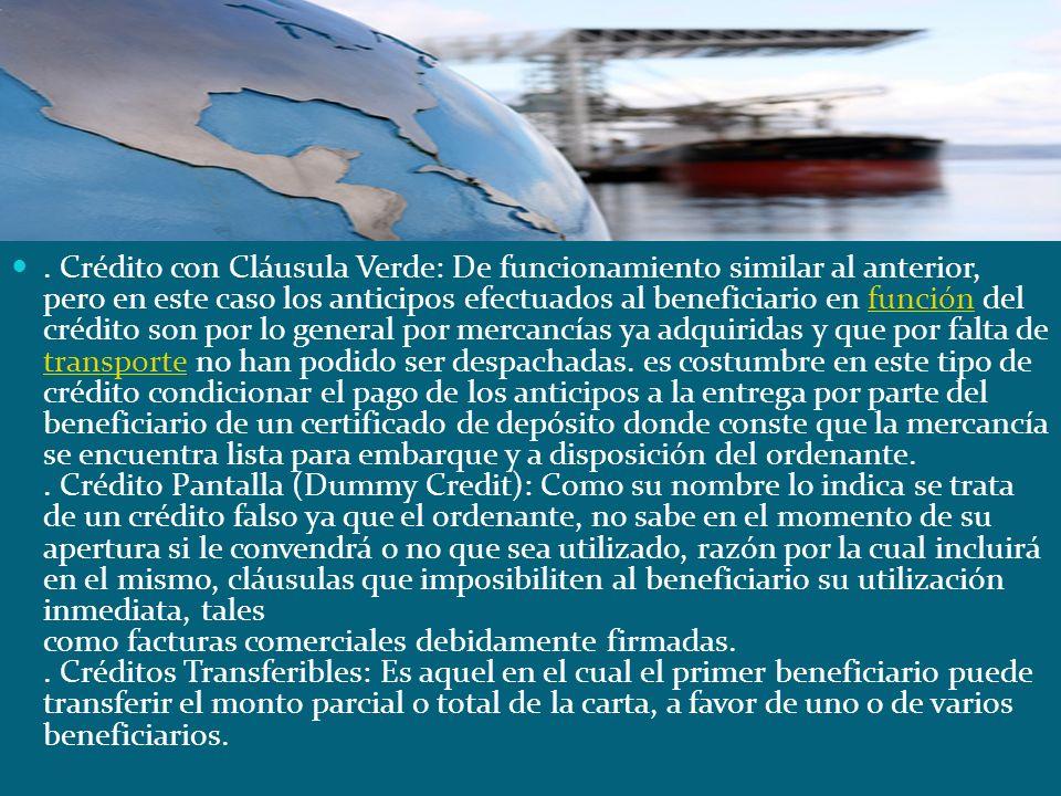 . Crédito con Cláusula Verde: De funcionamiento similar al anterior, pero en este caso los anticipos efectuados al beneficiario en función del crédito