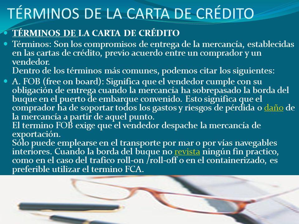TÉRMINOS DE LA CARTA DE CRÉDITO Términos: Son los compromisos de entrega de la mercancía, establecidas en las cartas de crédito, previo acuerdo entre