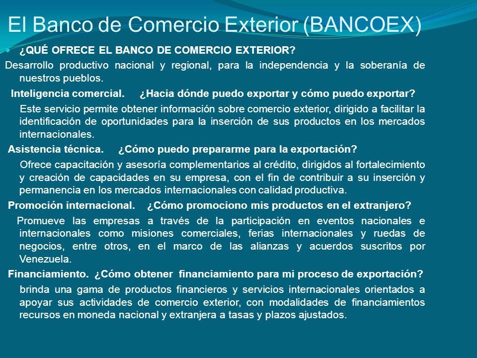 El Banco de Comercio Exterior (BANCOEX) ¿QUÉ OFRECE EL BANCO DE COMERCIO EXTERIOR? Desarrollo productivo nacional y regional, para la independencia y