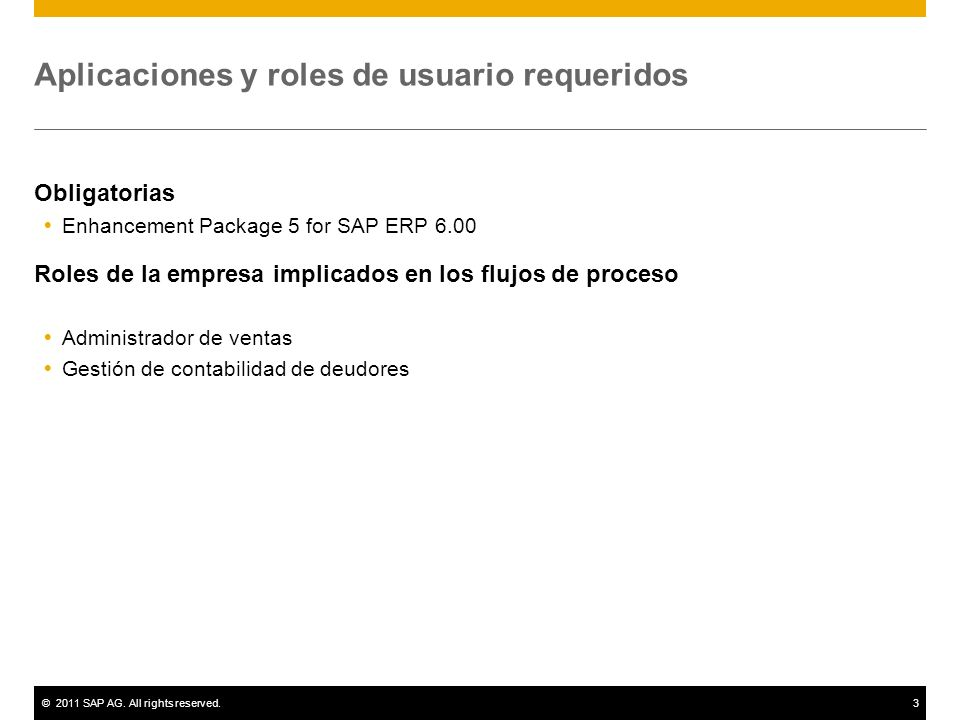©2011 SAP AG. All rights reserved.3 Aplicaciones y roles de usuario requeridos Obligatorias Enhancement Package 5 for SAP ERP 6.00 Roles de la empresa