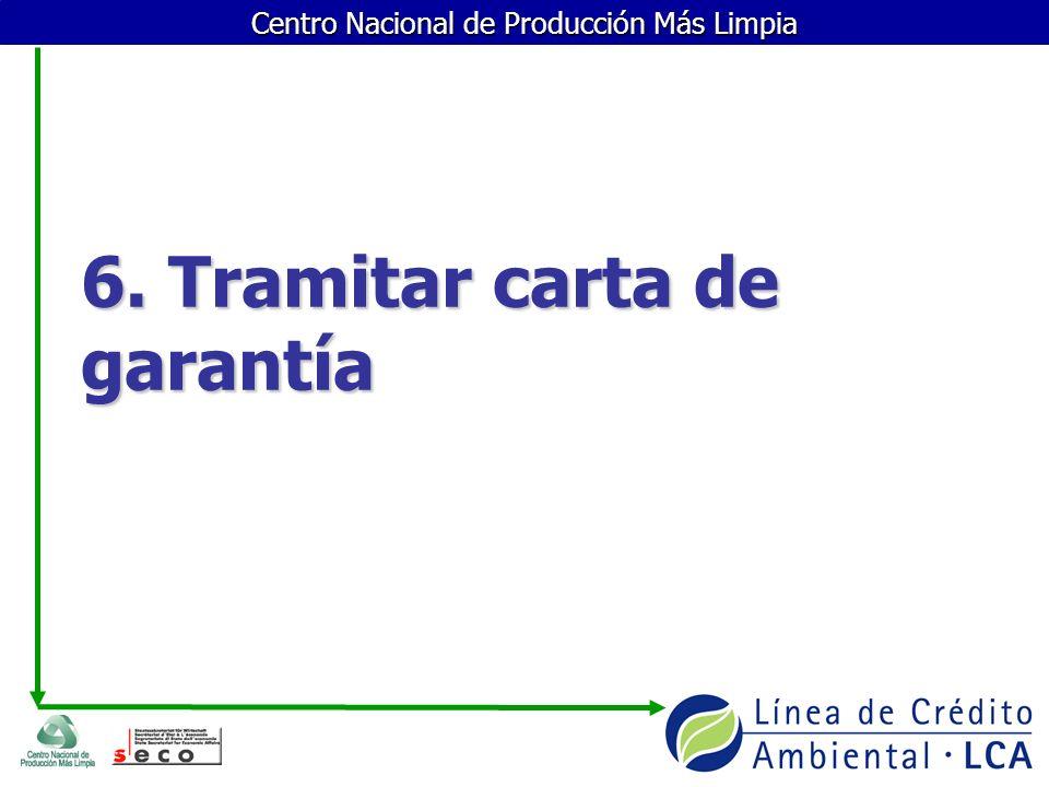 Centro Nacional de Producción Más Limpia 6. Tramitar carta de garantía