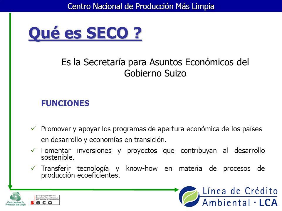 Centro Nacional de Producción Más Limpia Qué es SECO ? Es la Secretaría para Asuntos Económicos del Gobierno Suizo FUNCIONES Promover y apoyar los pro