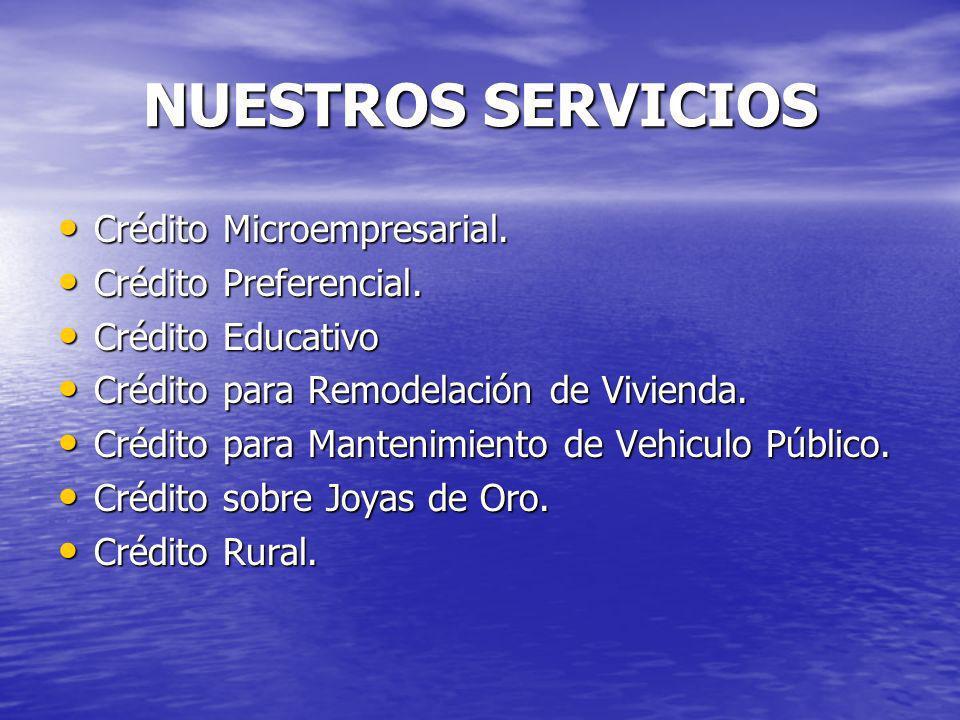 NUESTROS SERVICIOS Crédito Microempresarial. Crédito Microempresarial. Crédito Preferencial. Crédito Preferencial. Crédito Educativo Crédito Educativo
