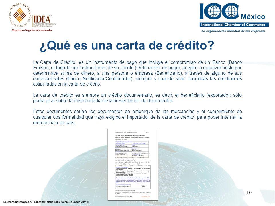 10 ¿Qué es una carta de crédito? La Carta de Crédito, es un instrumento de pago que incluye el compromiso de un Banco (Banco Emisor), actuando por ins