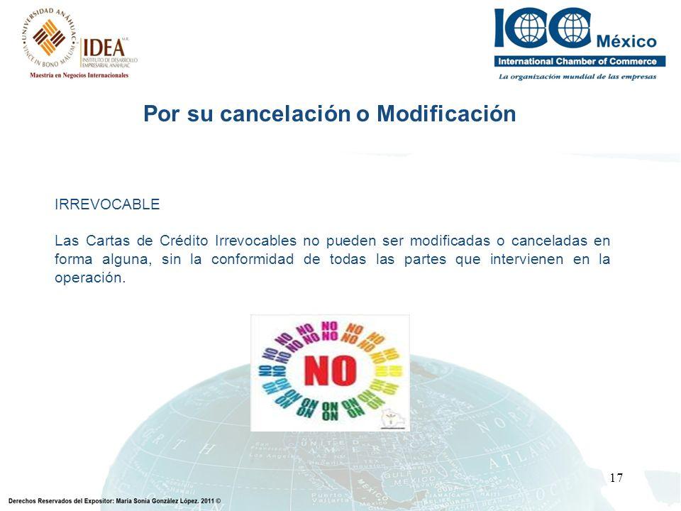 17 Por su cancelación o Modificación IRREVOCABLE Las Cartas de Crédito Irrevocables no pueden ser modificadas o canceladas en forma alguna, sin la con