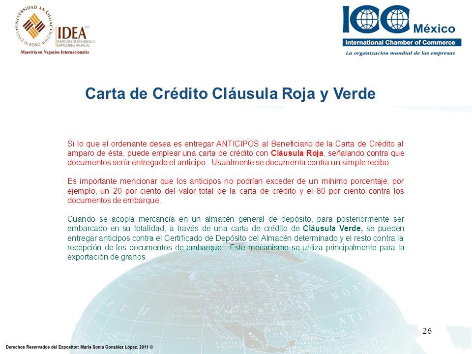 26 Carta de Crédito Cláusula Roja y Verde Si lo que el ordenante desea es entregar ANTICIPOS al Beneficiario de la Carta de Crédito al amparo de ésta,