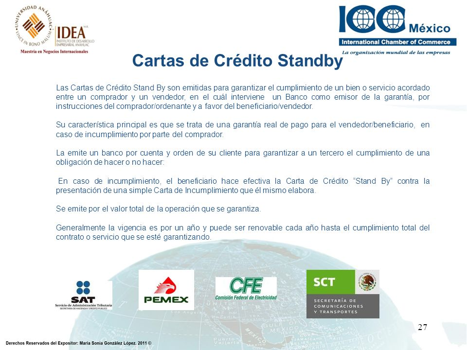 27 Las Cartas de Crédito Stand By son emitidas para garantizar el cumplimiento de un bien o servicio acordado entre un comprador y un vendedor, en el