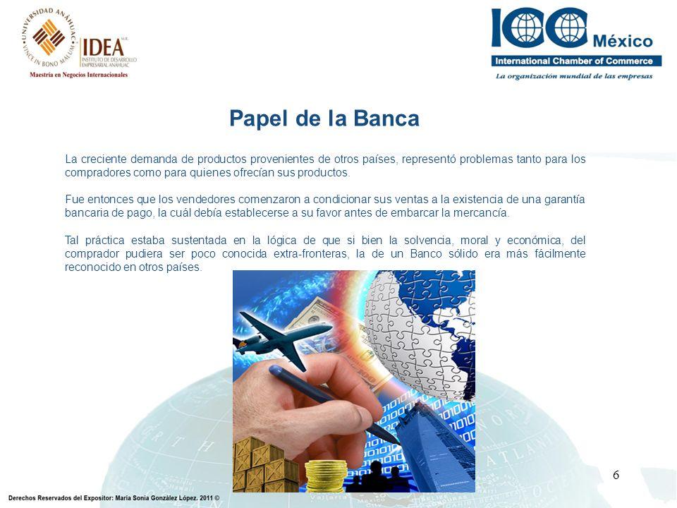 6 Papel de la Banca La creciente demanda de productos provenientes de otros países, representó problemas tanto para los compradores como para quienes