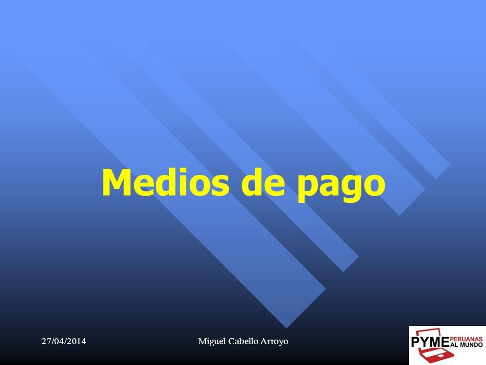 27/04/2014Miguel Cabello Arroyo13 Medios de pago