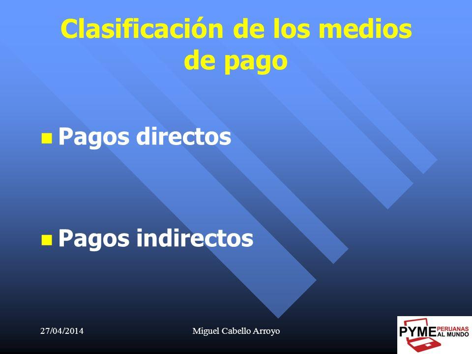 27/04/2014Miguel Cabello Arroyo14 Clasificación de los medios de pago Pagos directos Pagos indirectos