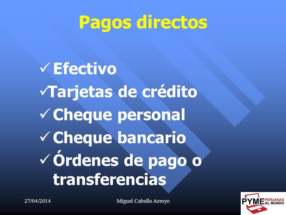 27/04/2014Miguel Cabello Arroyo15 Pagos directos Efectivo Tarjetas de crédito Cheque personal Cheque bancario Órdenes de pago o transferencias