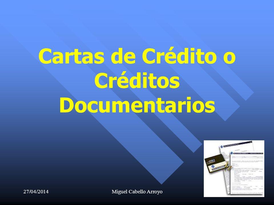 27/04/2014Miguel Cabello Arroyo18 Cartas de Crédito o Créditos Documentarios