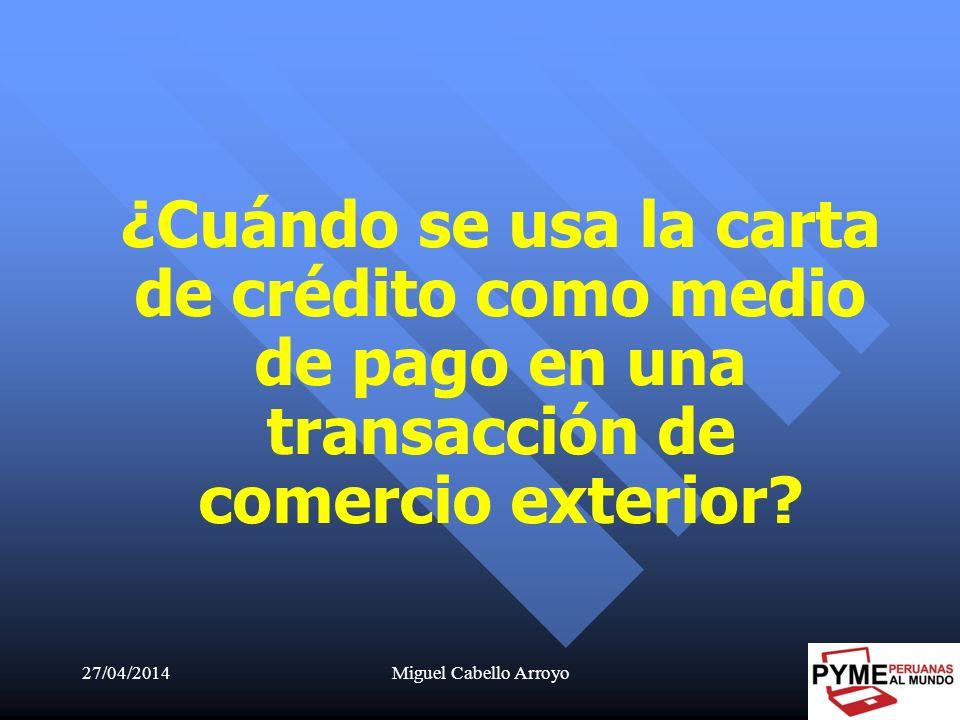 27/04/2014Miguel Cabello Arroyo22 ¿Cuándo se usa la carta de crédito como medio de pago en una transacción de comercio exterior?