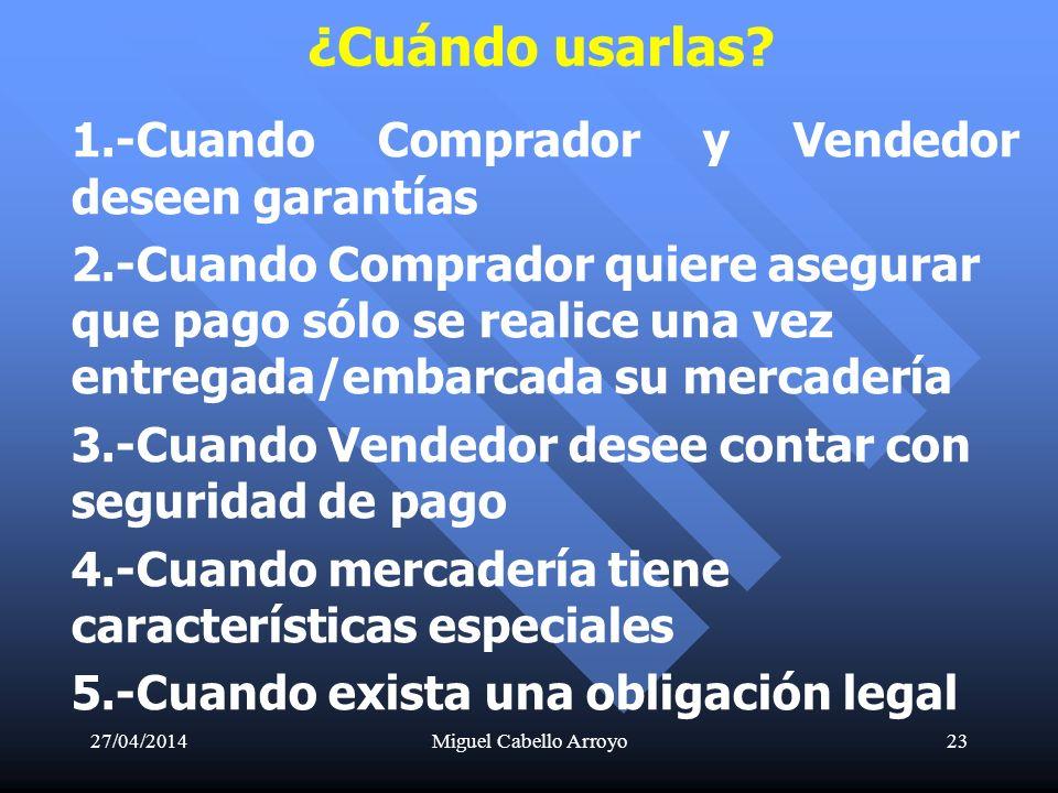 27/04/2014Miguel Cabello Arroyo23 1.-Cuando Comprador y Vendedor deseen garantías 2.-Cuando Comprador quiere asegurar que pago sólo se realice una vez
