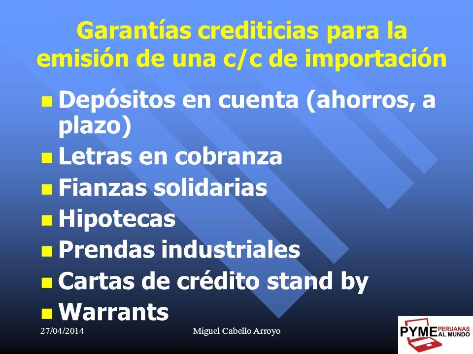 27/04/2014Miguel Cabello Arroyo24 Garantías crediticias para la emisión de una c/c de importación Depósitos en cuenta (ahorros, a plazo) Letras en cob