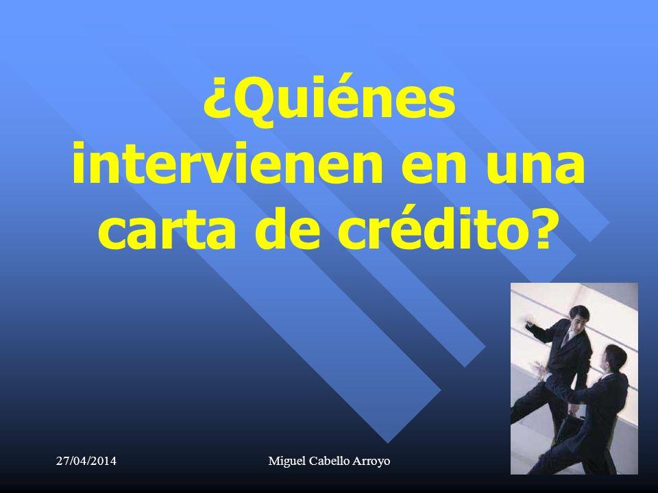 27/04/2014Miguel Cabello Arroyo25 ¿Quiénes intervienen en una carta de crédito?