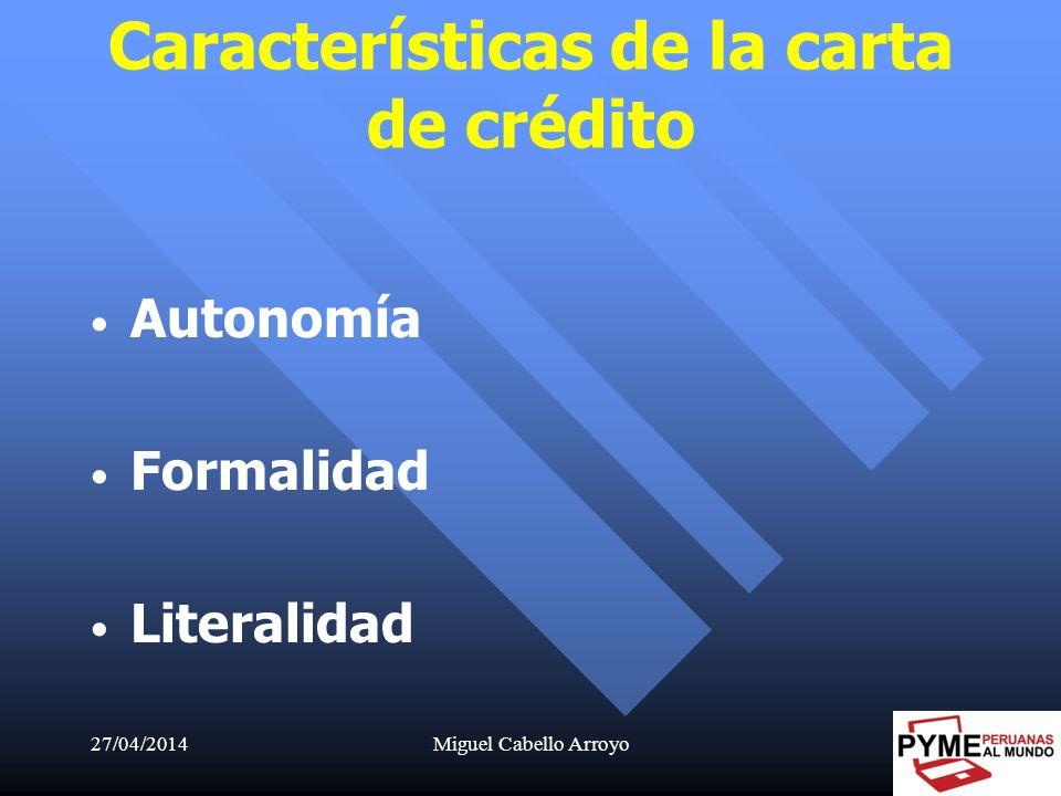 27/04/2014Miguel Cabello Arroyo27 Características de la carta de crédito Autonomía Formalidad Literalidad