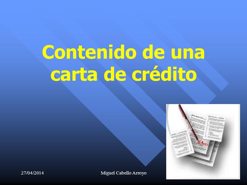 27/04/2014Miguel Cabello Arroyo30 Contenido de una carta de crédito