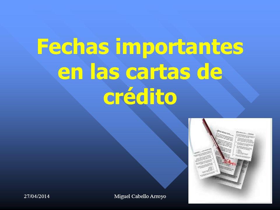 27/04/2014Miguel Cabello Arroyo34 Fechas importantes en las cartas de crédito