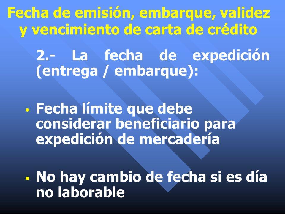 2.- La fecha de expedición (entrega / embarque): Fecha límite que debe considerar beneficiario para expedición de mercadería No hay cambio de fecha si