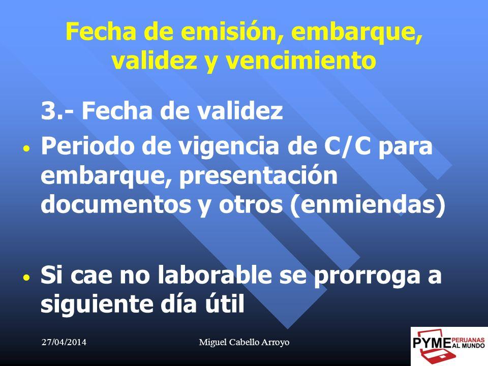 27/04/2014Miguel Cabello Arroyo37 3.- Fecha de validez Periodo de vigencia de C/C para embarque, presentación documentos y otros (enmiendas) Si cae no
