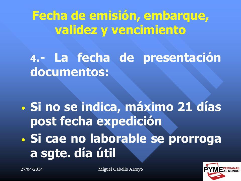 27/04/2014Miguel Cabello Arroyo38 4.- La fecha de presentación documentos: Si no se indica, máximo 21 días post fecha expedición Si cae no laborable s