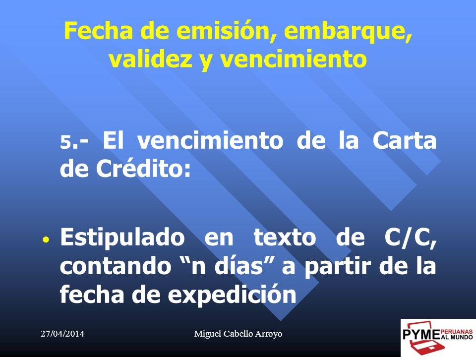 27/04/2014Miguel Cabello Arroyo39 5.- El vencimiento de la Carta de Crédito: Estipulado en texto de C/C, contando n días a partir de la fecha de exped