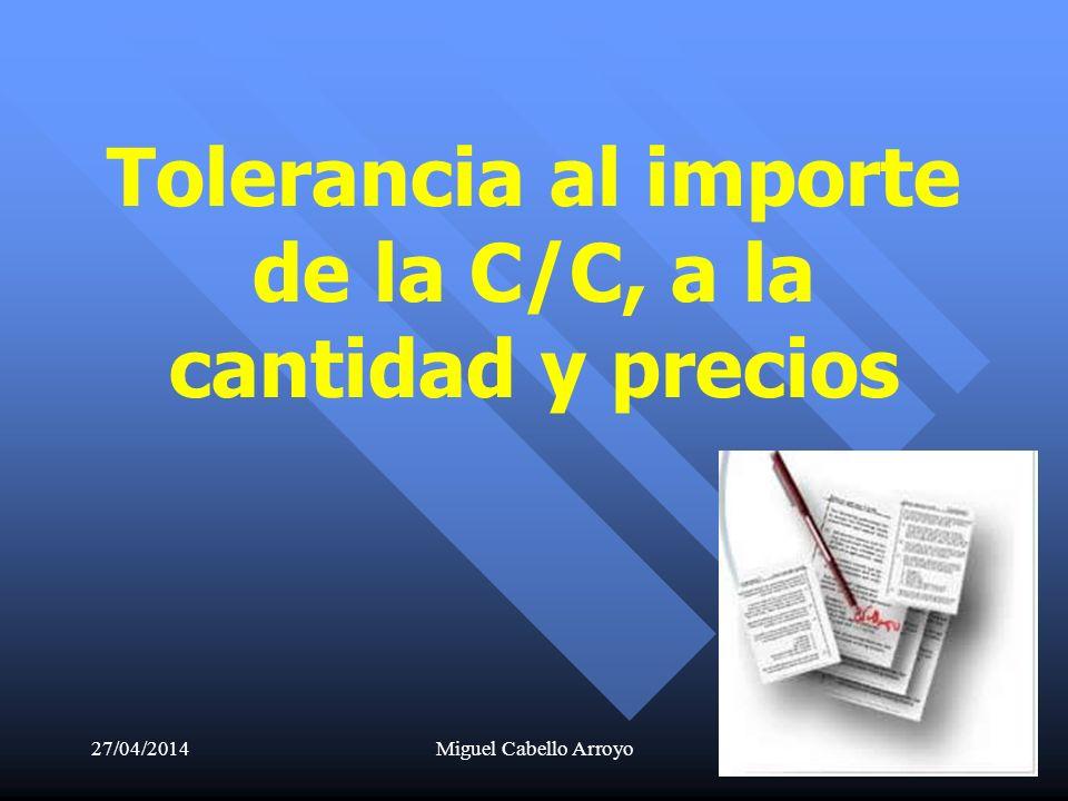27/04/2014Miguel Cabello Arroyo40 Tolerancia al importe de la C/C, a la cantidad y precios