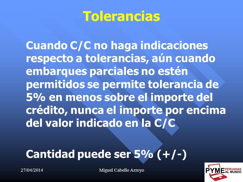 27/04/2014Miguel Cabello Arroyo42 Cuando C/C no haga indicaciones respecto a tolerancias, aún cuando embarques parciales no estén permitidos se permit