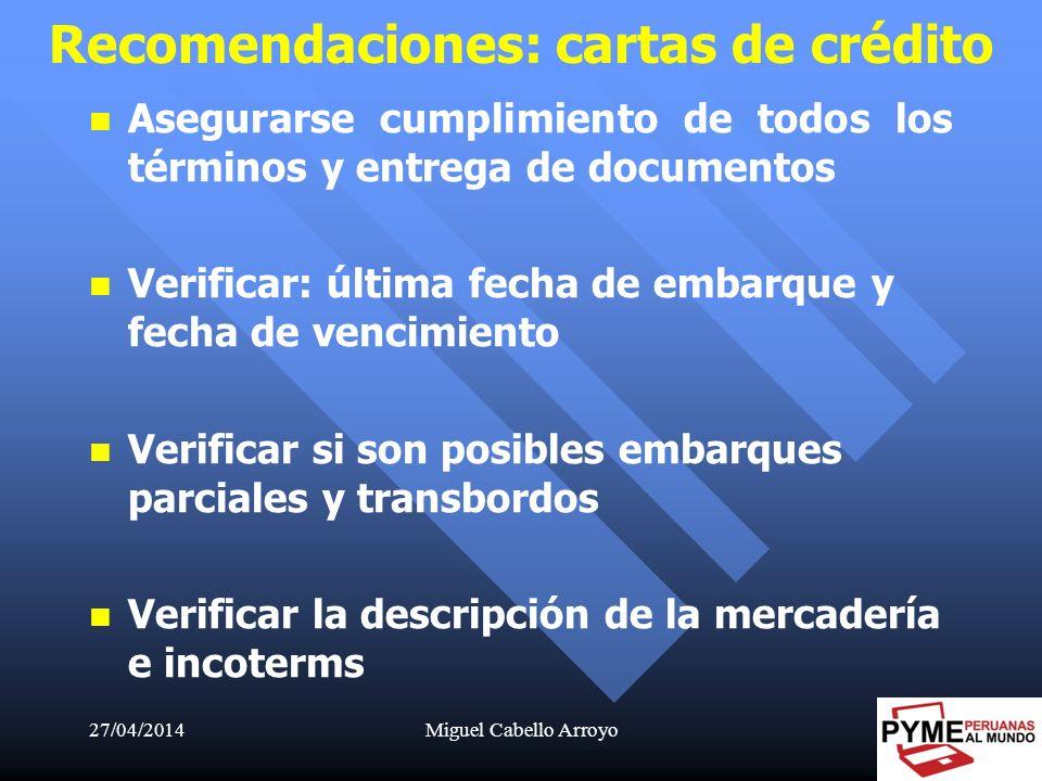 27/04/2014Miguel Cabello Arroyo44 Recomendaciones: cartas de crédito Asegurarse cumplimiento de todos los términos y entrega de documentos Verificar: